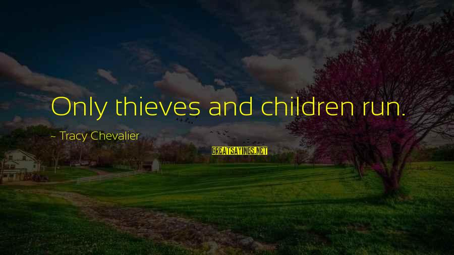 Ventus Battle Sayings By Tracy Chevalier: Only thieves and children run.