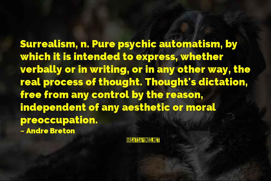 Verbally Sayings By Andre Breton: Surrealism, n. Pure psychic automatism, by which it is intended to express, whether verbally or