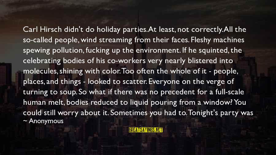 Verbally Sayings By Anonymous: Carl Hirsch didn't do holiday parties. At least, not correctly. All the so-called people, wind