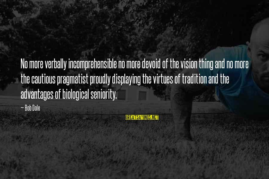 Verbally Sayings By Bob Dole: No more verbally incomprehensible no more devoid of the vision thing and no more the