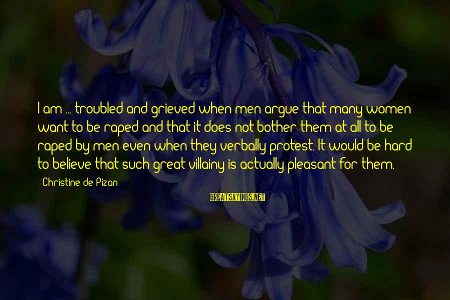 Verbally Sayings By Christine De Pizan: I am ... troubled and grieved when men argue that many women want to be