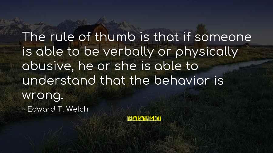 Verbally Sayings By Edward T. Welch: The rule of thumb is that if someone is able to be verbally or physically