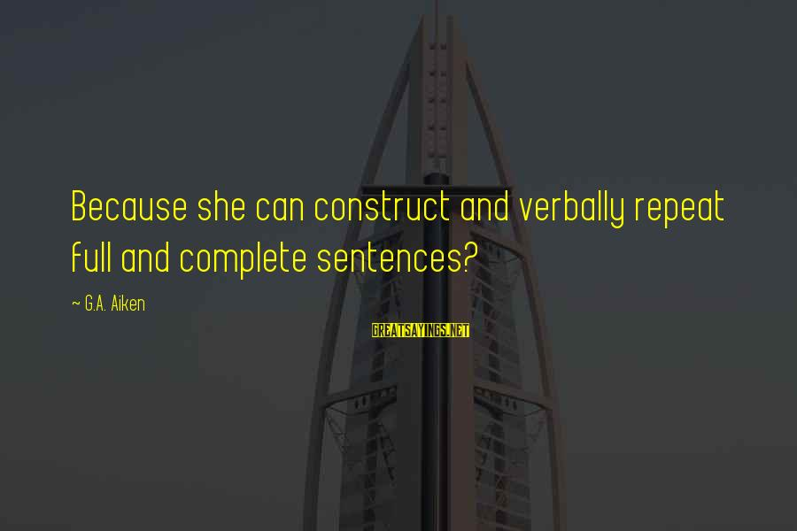 Verbally Sayings By G.A. Aiken: Because she can construct and verbally repeat full and complete sentences?
