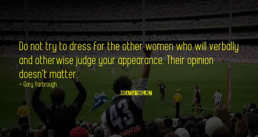 Verbally Sayings By Gary Yarbrough: Do not try to dress for the other women who will verbally and otherwise judge