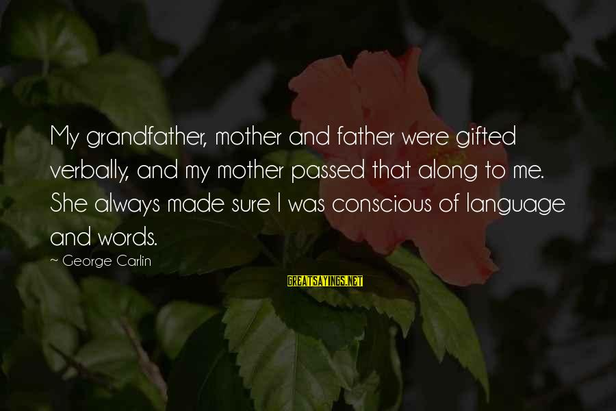 Verbally Sayings By George Carlin: My grandfather, mother and father were gifted verbally, and my mother passed that along to