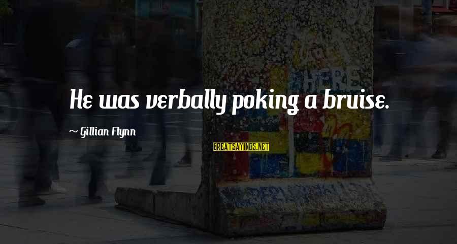 Verbally Sayings By Gillian Flynn: He was verbally poking a bruise.
