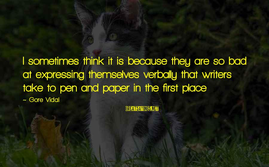 Verbally Sayings By Gore Vidal: I sometimes think it is because they are so bad at expressing themselves verbally that