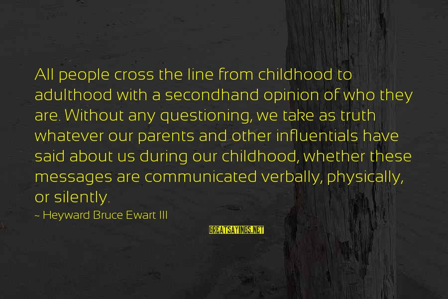 Verbally Sayings By Heyward Bruce Ewart III: All people cross the line from childhood to adulthood with a secondhand opinion of who