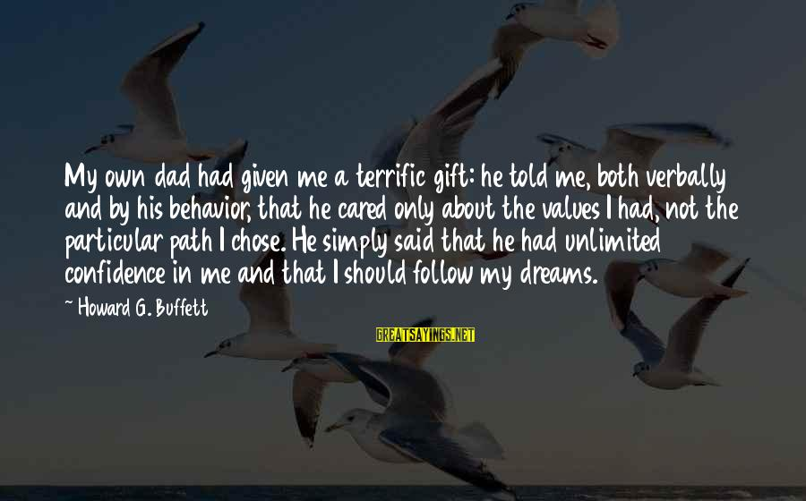 Verbally Sayings By Howard G. Buffett: My own dad had given me a terrific gift: he told me, both verbally and