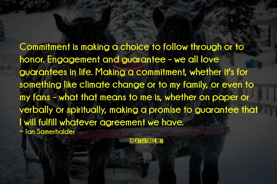 Verbally Sayings By Ian Somerhalder: Commitment is making a choice to follow through or to honor. Engagement and guarantee -