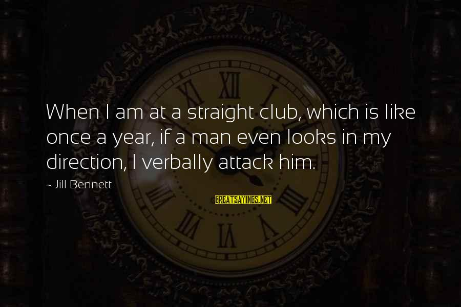 Verbally Sayings By Jill Bennett: When I am at a straight club, which is like once a year, if a