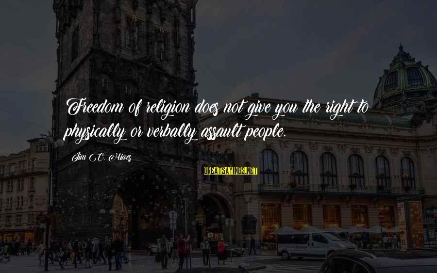 Verbally Sayings By Jim C. Hines: Freedom of religion does not give you the right to physically or verbally assault people.