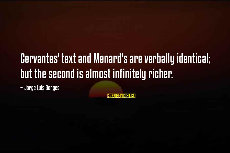 Verbally Sayings By Jorge Luis Borges: Cervantes' text and Menard's are verbally identical; but the second is almost infinitely richer.