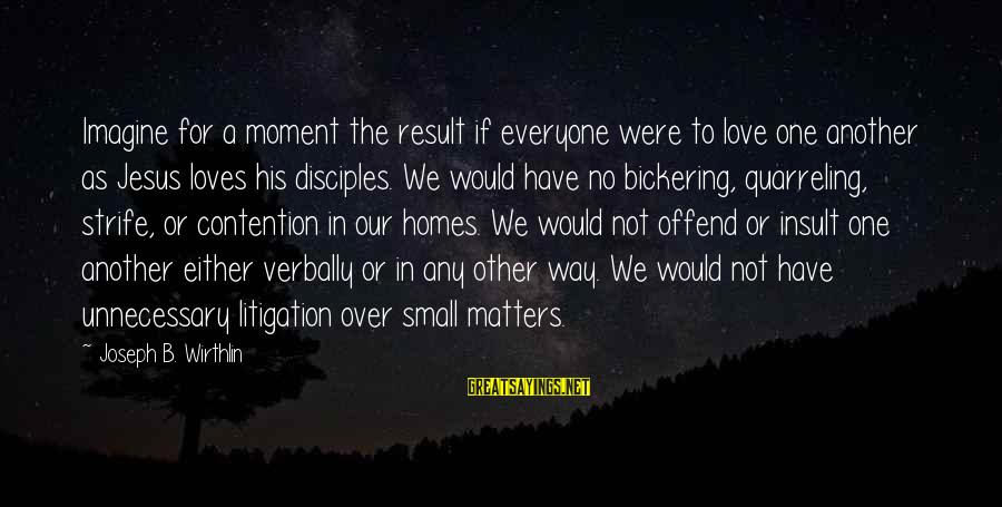 Verbally Sayings By Joseph B. Wirthlin: Imagine for a moment the result if everyone were to love one another as Jesus