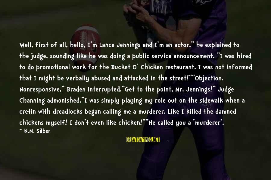 """Verbally Sayings By N.M. Silber: Well, first of all, hello, I'm Lance Jennings and I'm an actor,"""" he explained to"""