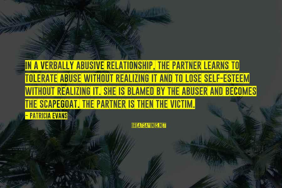 Verbally Sayings By Patricia Evans: In a verbally abusive relationship, the partner learns to tolerate abuse without realizing it and
