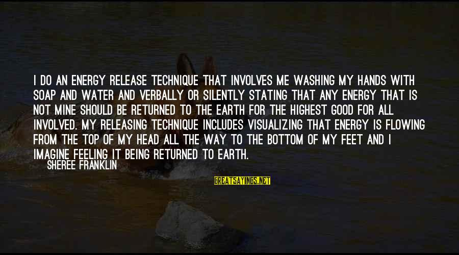 Verbally Sayings By Sheree Franklin: I do an energy release technique that involves me washing my hands with soap and