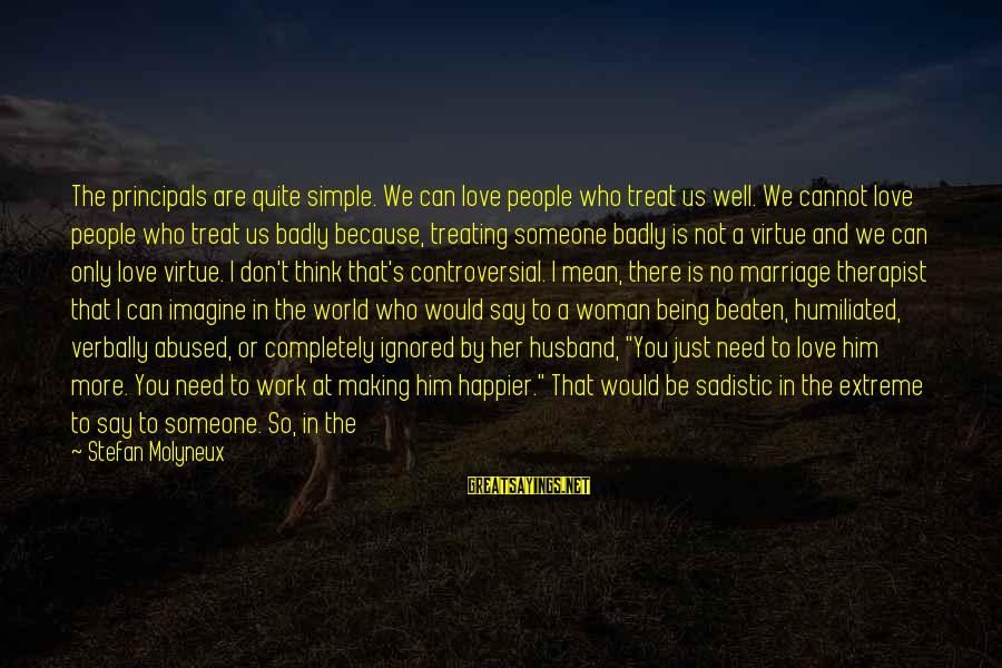 Verbally Sayings By Stefan Molyneux: The principals are quite simple. We can love people who treat us well. We cannot