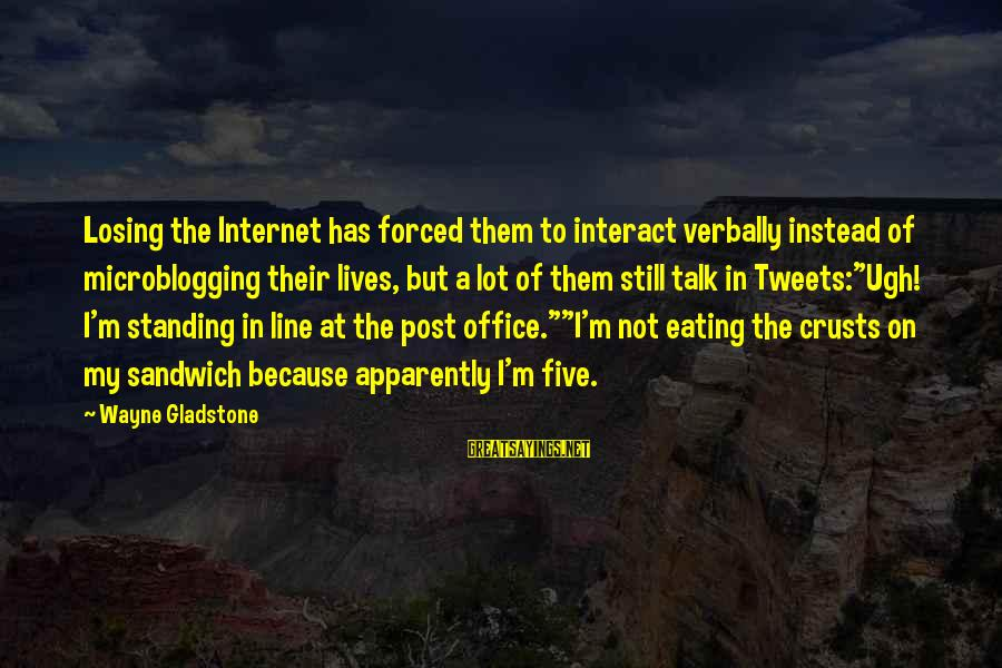 Verbally Sayings By Wayne Gladstone: Losing the Internet has forced them to interact verbally instead of microblogging their lives, but