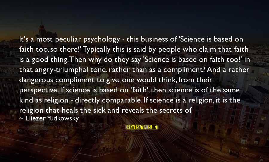 Verifiably Sayings By Eliezer Yudkowsky: It's a most peculiar psychology - this business of 'Science is based on faith too,