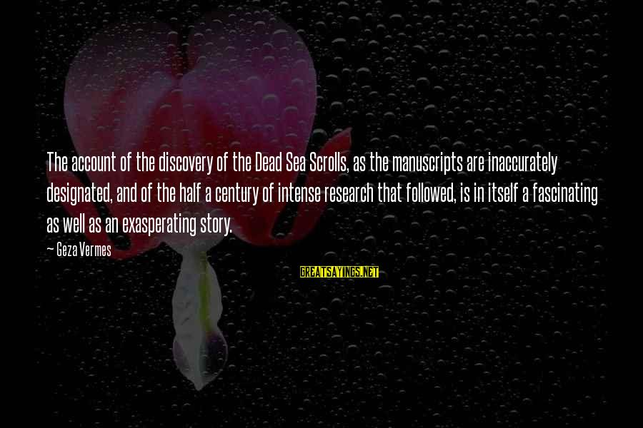 Vermes Sayings By Geza Vermes: The account of the discovery of the Dead Sea Scrolls, as the manuscripts are inaccurately