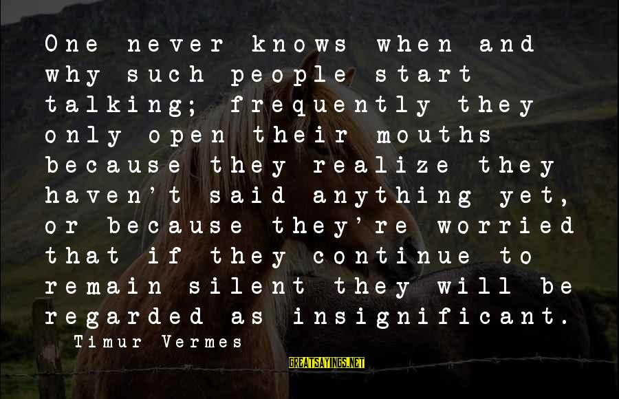 Vermes Sayings By Timur Vermes: One never knows when and why such people start talking; frequently they only open their