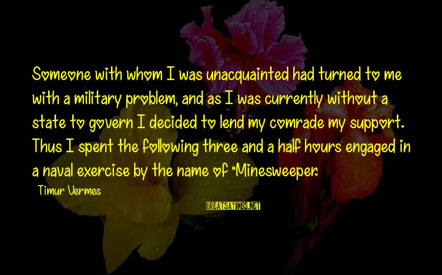 Vermes Sayings By Timur Vermes: Someone with whom I was unacquainted had turned to me with a military problem, and