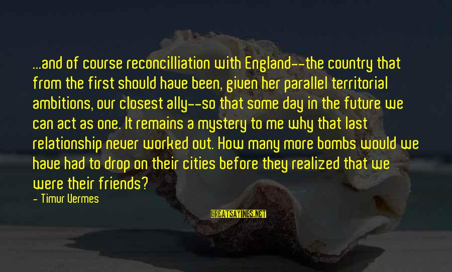 Vermes Sayings By Timur Vermes: ...and of course reconcilliation with England--the country that from the first should have been, given