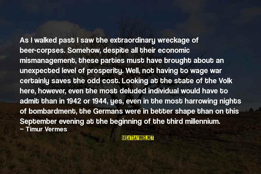 Vermes Sayings By Timur Vermes: As I walked past I saw the extraordinary wreckage of beer-corpses. Somehow, despite all their