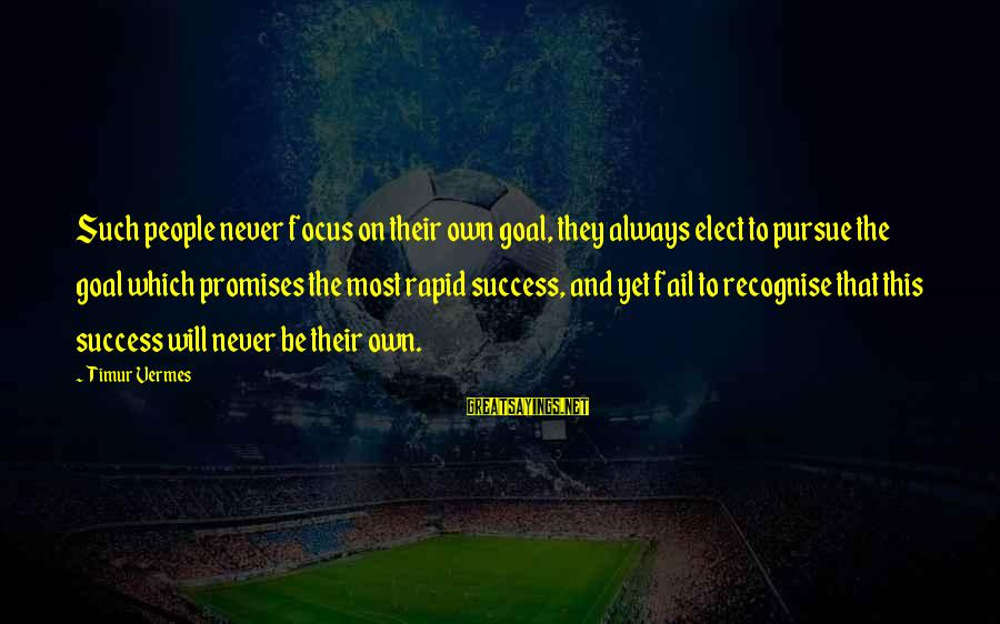 Vermes Sayings By Timur Vermes: Such people never focus on their own goal, they always elect to pursue the goal
