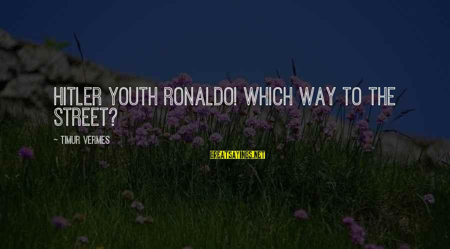 Vermes Sayings By Timur Vermes: Hitler Youth Ronaldo! Which way to the street?