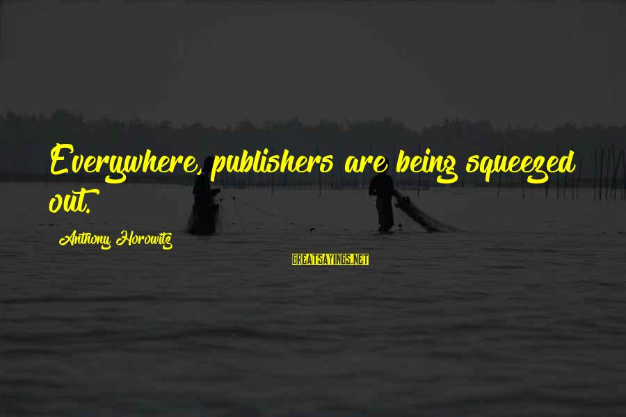 Veronica Roth Interview Sayings By Anthony Horowitz: Everywhere, publishers are being squeezed out.