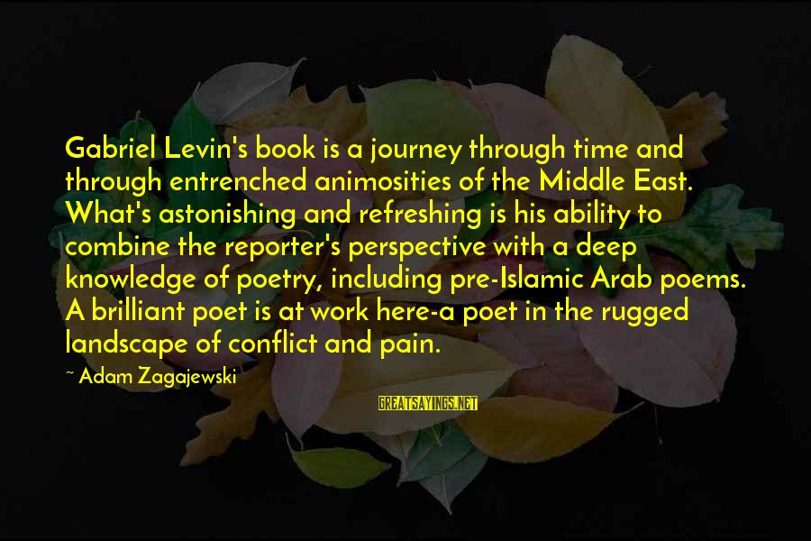 Very Deep Islamic Sayings By Adam Zagajewski: Gabriel Levin's book is a journey through time and through entrenched animosities of the Middle