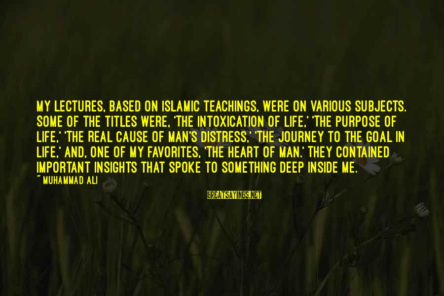Very Deep Islamic Sayings By Muhammad Ali: My lectures, based on Islamic teachings, were on various subjects. Some of the titles were,