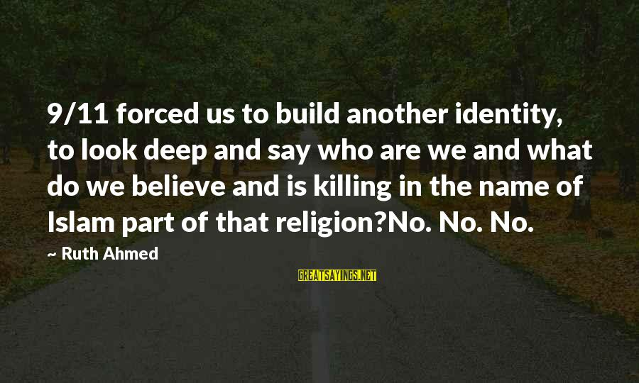 Very Deep Islamic Sayings By Ruth Ahmed: 9/11 forced us to build another identity, to look deep and say who are we
