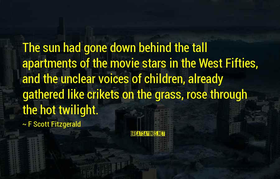 Very Hot Sun Sayings By F Scott Fitzgerald: The sun had gone down behind the tall apartments of the movie stars in the