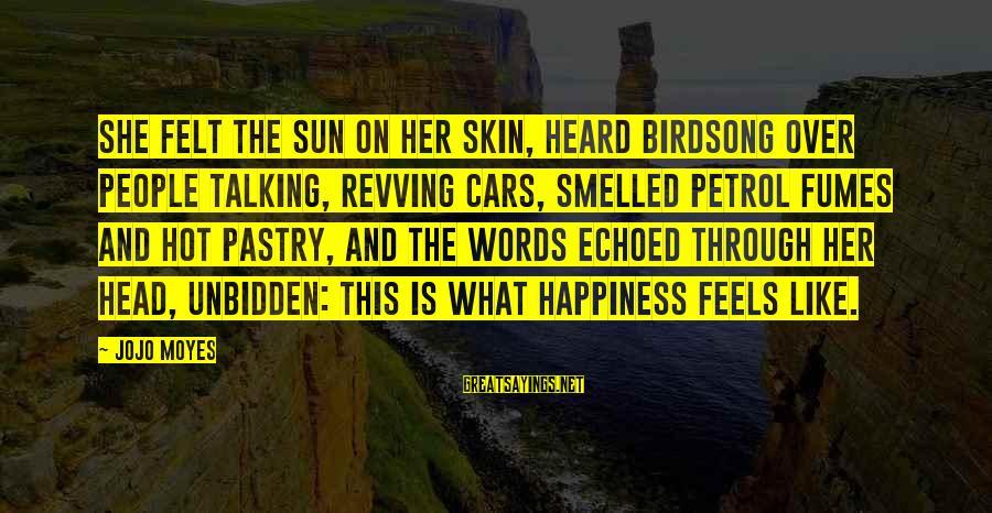 Very Hot Sun Sayings By Jojo Moyes: She felt the sun on her skin, heard birdsong over people talking, revving cars, smelled