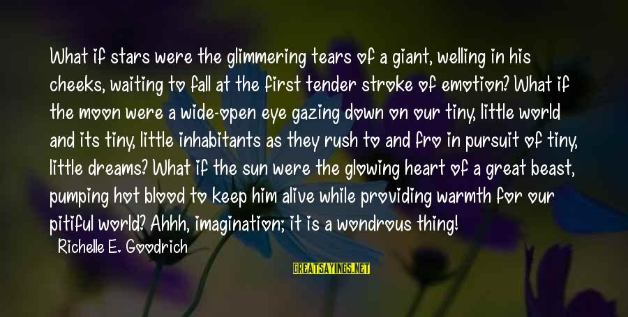 Very Hot Sun Sayings By Richelle E. Goodrich: What if stars were the glimmering tears of a giant, welling in his cheeks, waiting