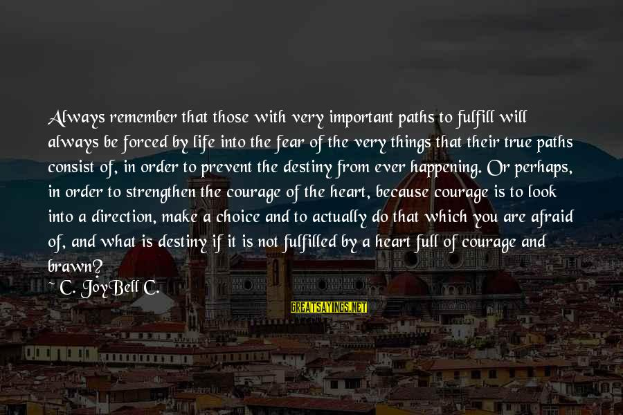 Very True Quotes Sayings By C. JoyBell C.: Always remember that those with very important paths to fulfill will always be forced by