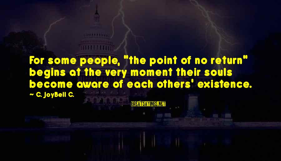 """Very True Quotes Sayings By C. JoyBell C.: For some people, """"the point of no return"""" begins at the very moment their souls"""