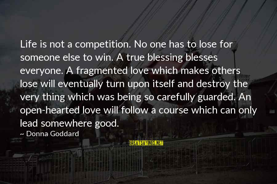 Very True Quotes Sayings By Donna Goddard: Life is not a competition. No one has to lose for someone else to win.