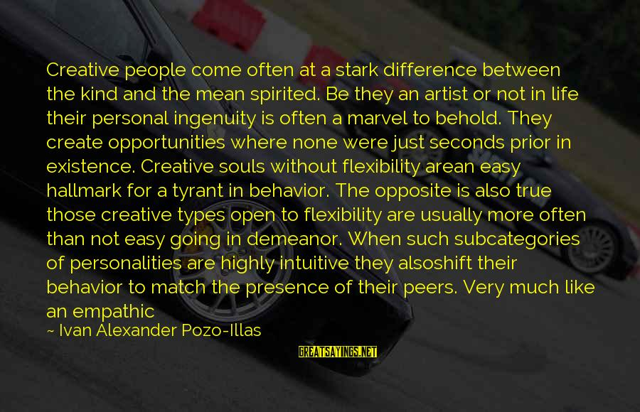 Very True Quotes Sayings By Ivan Alexander Pozo-Illas: Creative people come often at a stark difference between the kind and the mean spirited.