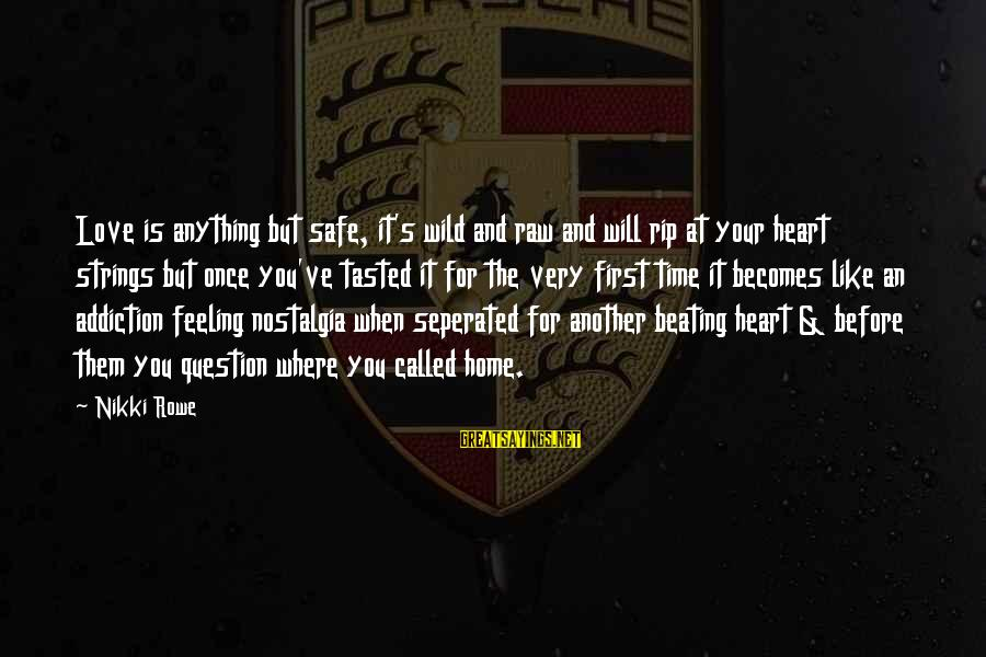 Very True Quotes Sayings By Nikki Rowe: Love is anything but safe, it's wild and raw and will rip at your heart