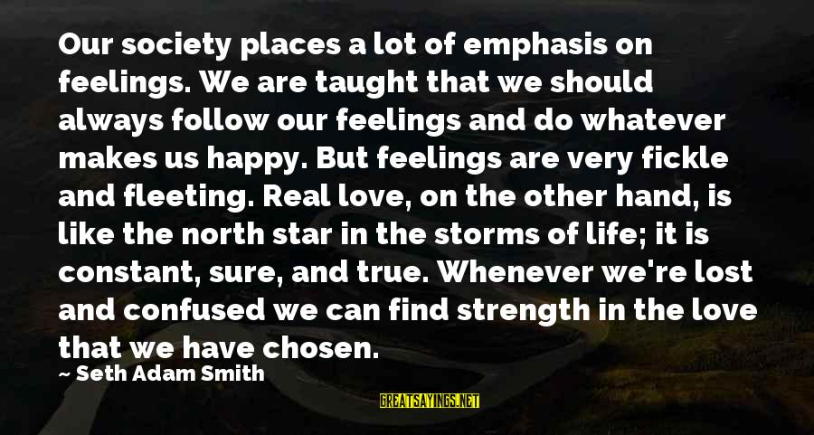 Very True Quotes Sayings By Seth Adam Smith: Our society places a lot of emphasis on feelings. We are taught that we should