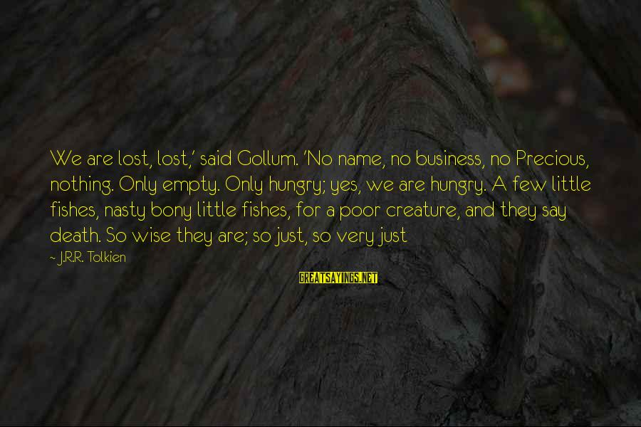 Very Wise Sayings By J.R.R. Tolkien: We are lost, lost,' said Gollum. 'No name, no business, no Precious, nothing. Only empty.