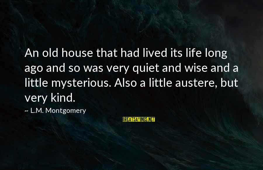 Very Wise Sayings By L.M. Montgomery: An old house that had lived its life long ago and so was very quiet