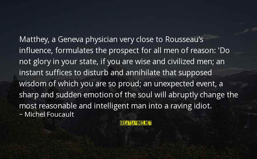 Very Wise Sayings By Michel Foucault: Matthey, a Geneva physician very close to Rousseau's influence, formulates the prospect for all men
