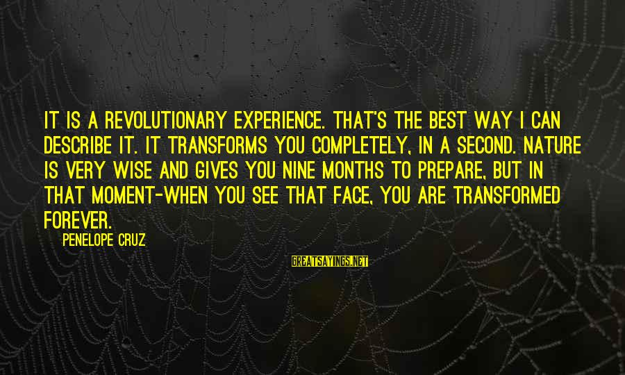 Very Wise Sayings By Penelope Cruz: It is a revolutionary experience. That's the best way I can describe it. It transforms