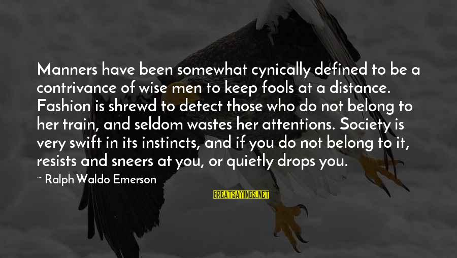 Very Wise Sayings By Ralph Waldo Emerson: Manners have been somewhat cynically defined to be a contrivance of wise men to keep