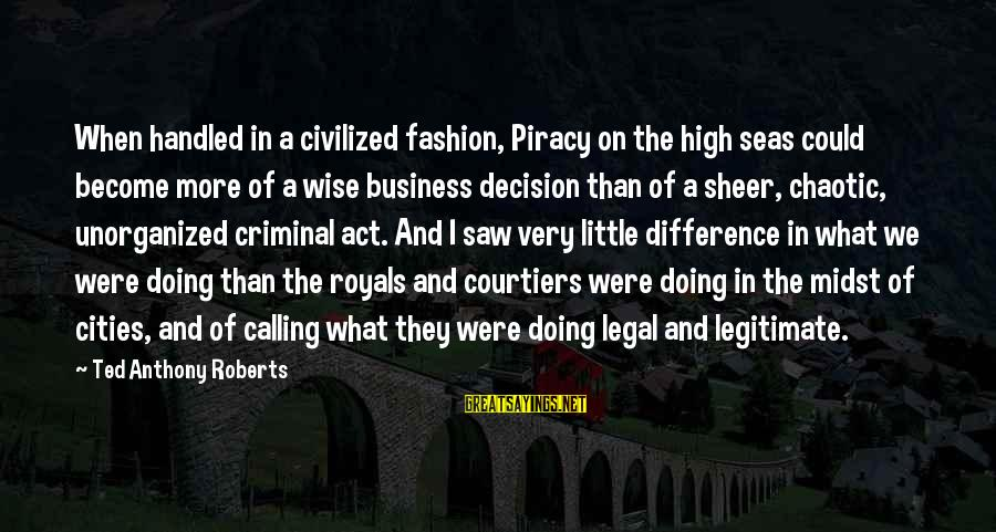 Very Wise Sayings By Ted Anthony Roberts: When handled in a civilized fashion, Piracy on the high seas could become more of